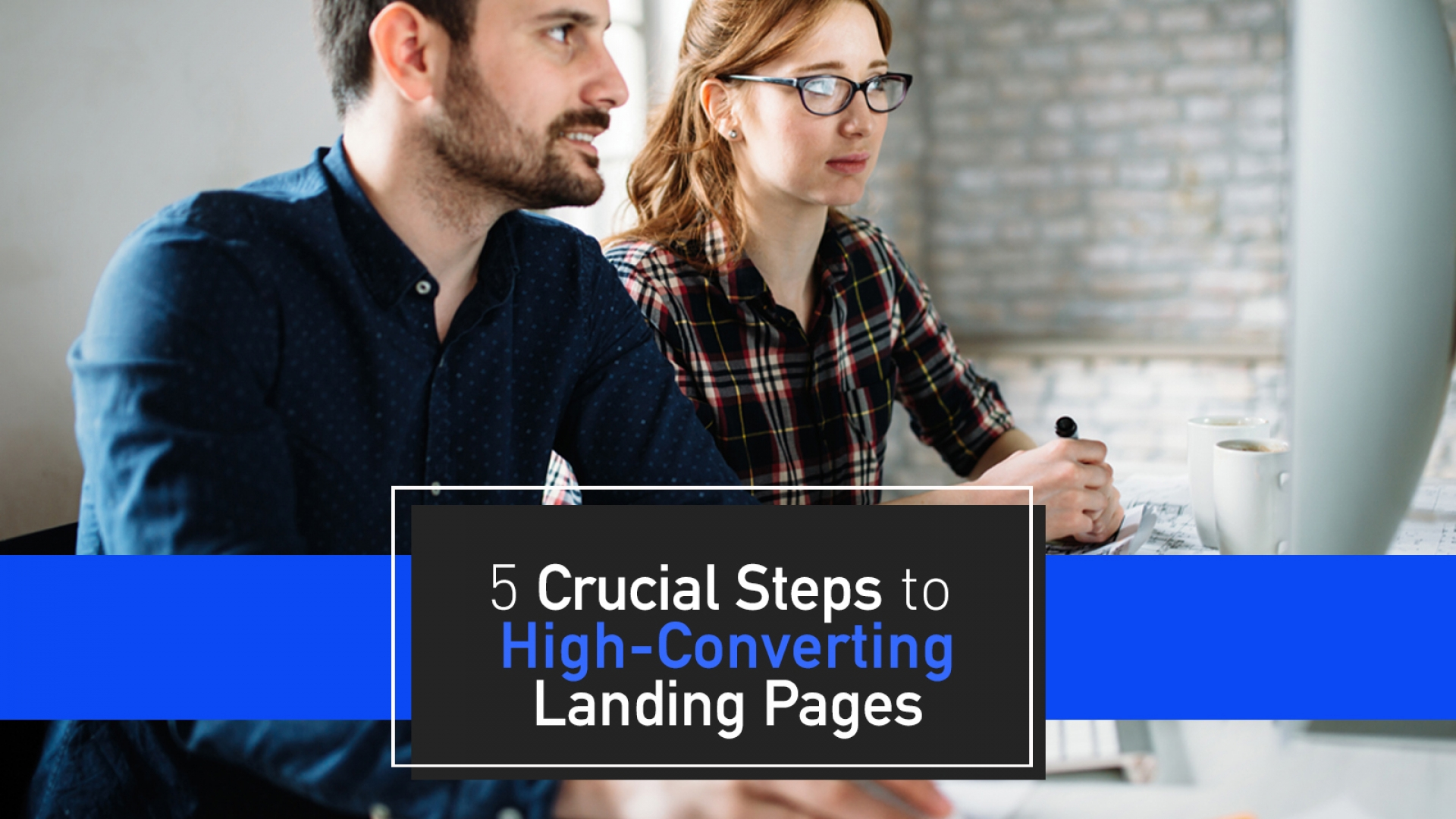 The 5-Crucial-Steps To The Perfect High-Converting Landing Page