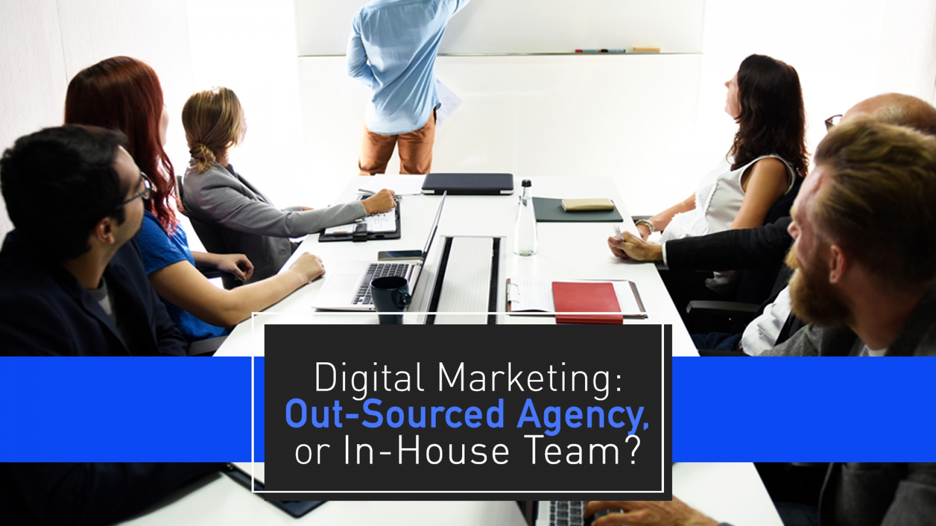 Digital Marketing Cost: Outsourced Agency vs. Employing an in-house Digital Marketing Team
