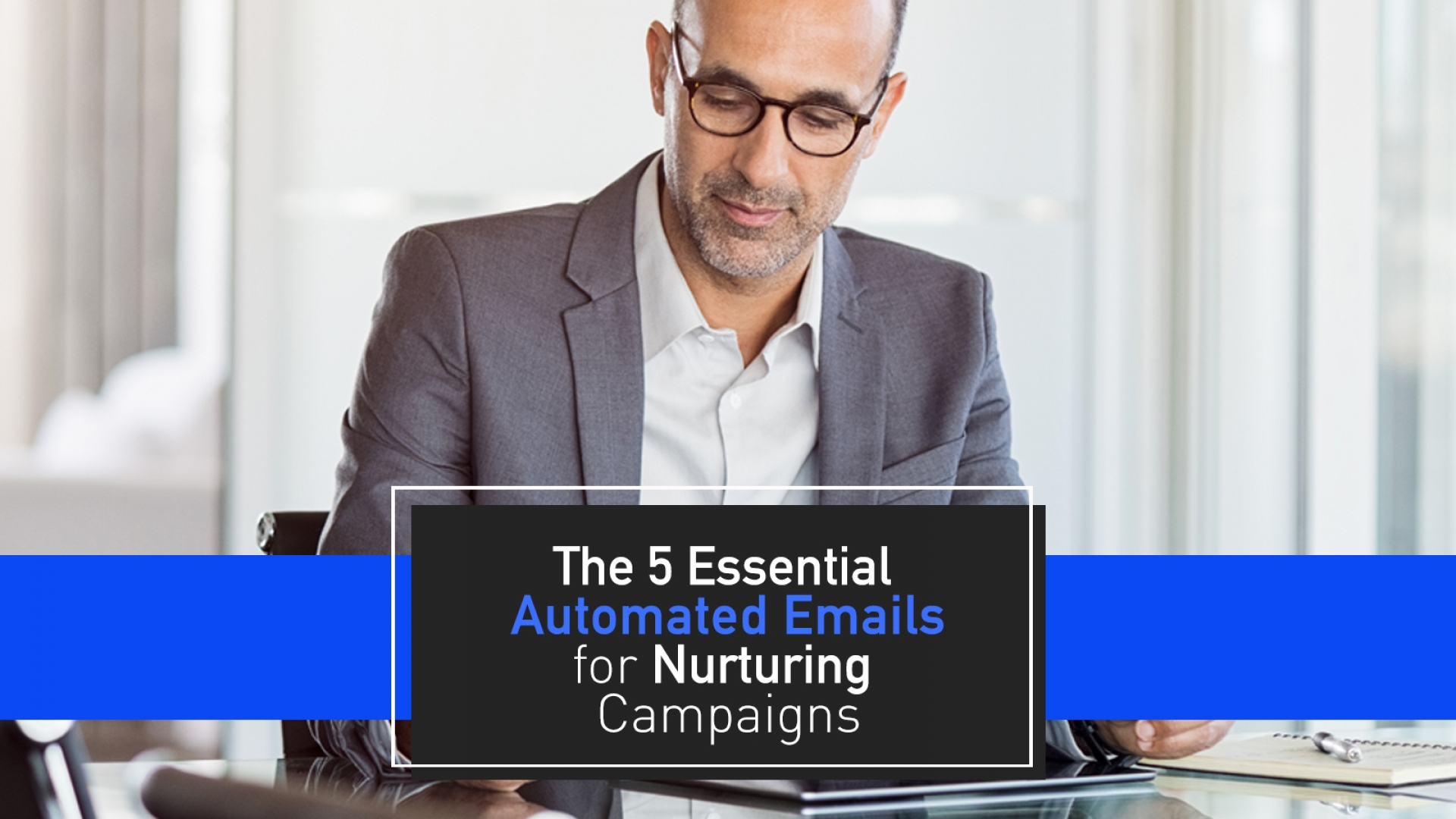 The 5 Essential Emails you need in your Automated Nurturing Series